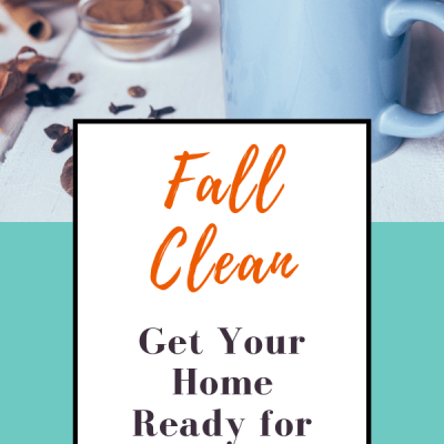The Fall Clean ~ Get Your Home Ready for Winter