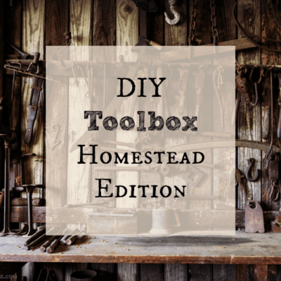 DIY Toolbox - Must Have Homesteading Tools