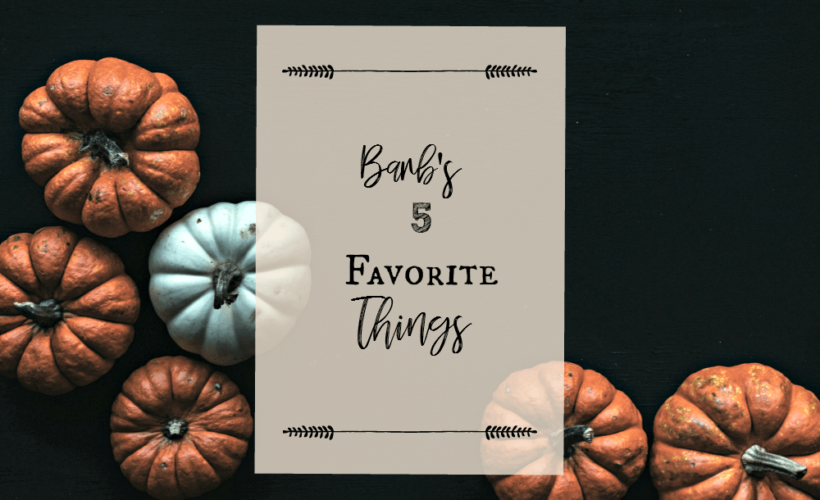 Autumn Edition of Barb's 5 Favorite Things
