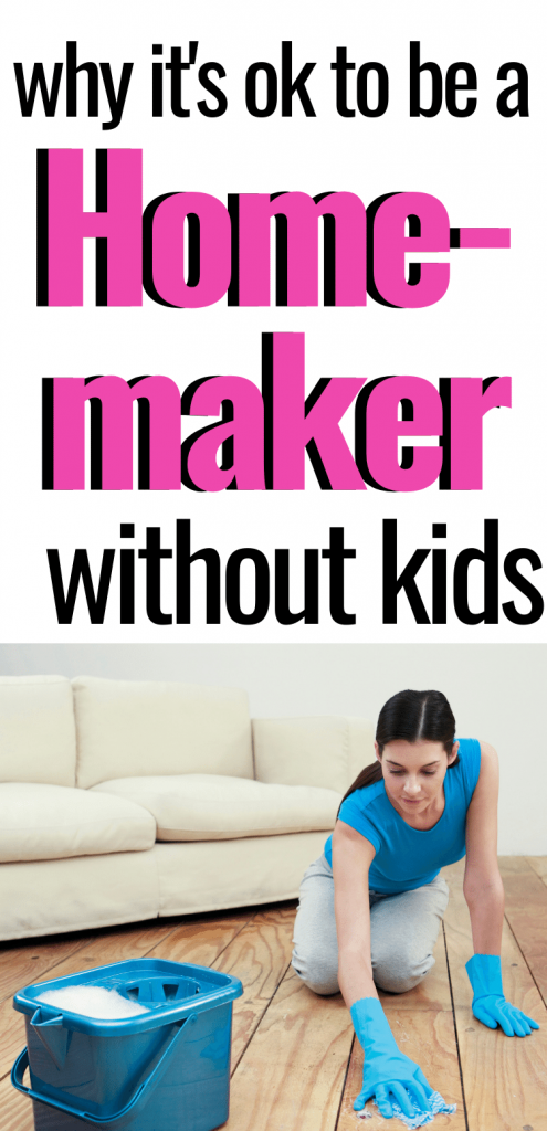 Why It's Ok to be a Homemaker Without Kids