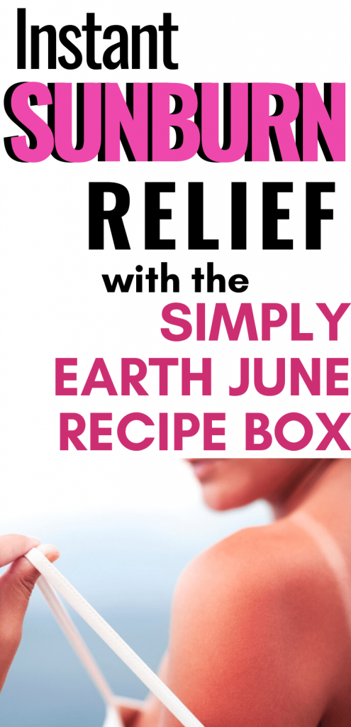 instant sunburn relief with the june simply earth recipe box
